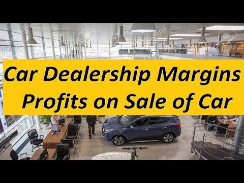 Car Dealership Margins. How Much Money A Car Dealer Showroom Make On Sale Of Car