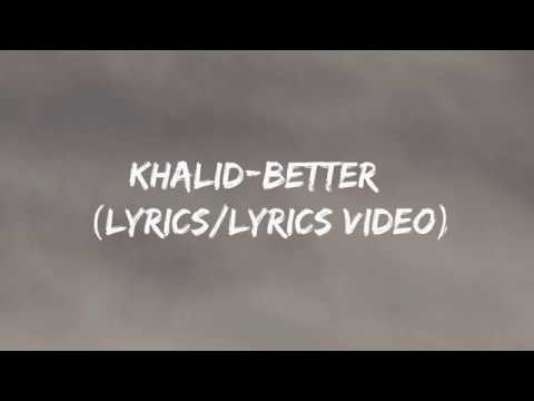 Khalid-Better (Lyrics&Lyrics Video)