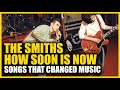 Songs that Changed: The Smiths - How Soon Is Now