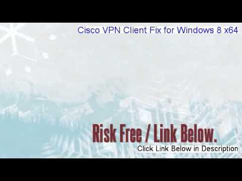 Cisco VPN Client Fix for Windows 8 x64 Download Free [Instant Download]