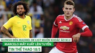 Tin thể thao 18/5 | Marcelo mất xuất lên tuyển, Alonso đến Madrid, De Ligt muốn khoác áo M.U