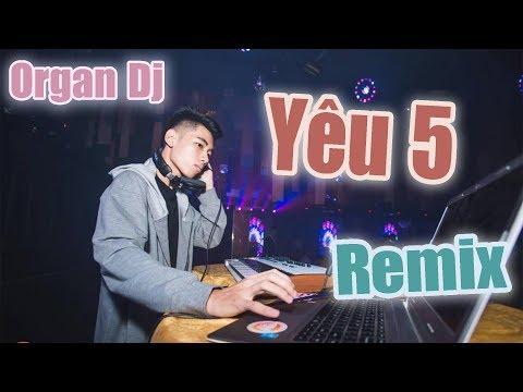 Yêu 5 Remix Khánh Nện Đàn 2017 - Organ Dj