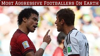 7 Most Aggressive Footballers on Earth