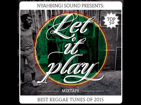 Let It Play Mixtape by Nyahbingi Sound (Best Reggae Tunes of 2015)