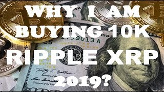 WHY I AM BUYING 10,000 XRP in 2019?