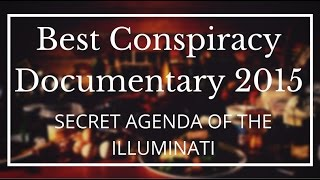 Best Conspiracy Documentary of 2015 - Secret Agenda of the Illuminati and New World War 3