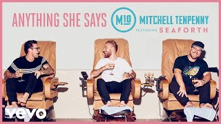Download Mitchell Tenpenny - Anything She Says (Audio) ft. Seaforth Mp3 and Videos