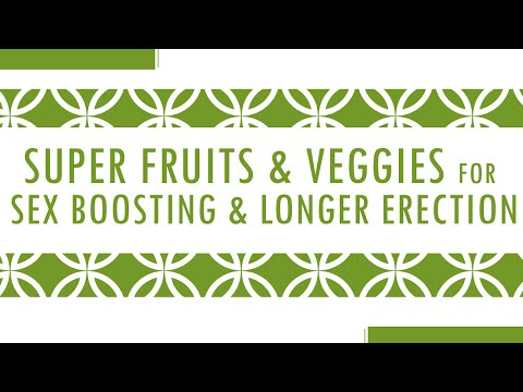Super Fruits and Veggies for Sex Boosting & Longer Erection - Health Tips on Sex