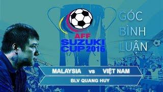 Malaysia vs Việt Nam: Góc nhìn của BLV Quang Huy | AFF Cup 2016
