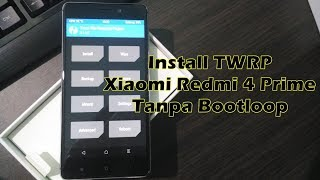 Cara Yang Benar Install TWRP Xiaomi Redmi 4 Prime Biar Gak Bootloop