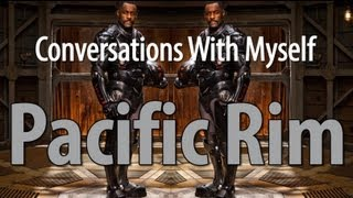 Pacific Rim Debate - Conversations With Myself About Movies