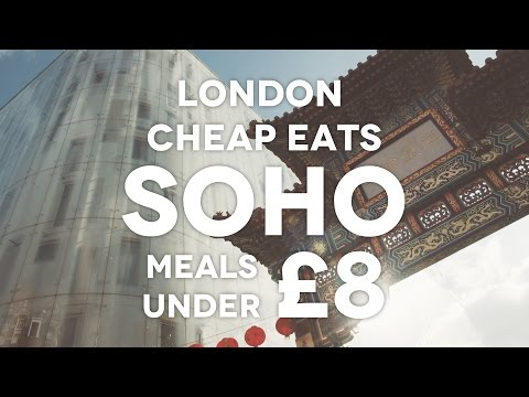 LONDON CHEAP EATS - SOHO Meals Under £8