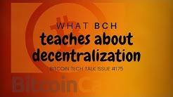 What BCH teaches about decentralization! Bitcoin Tech Talk Issue #175