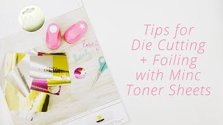Heidi Swapp Minc Tutorial : Foiling & Die Cutting Minc Toner Sheets