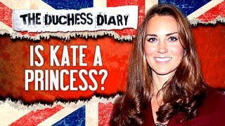 Is Kate Middleton An Official Princess?- The Duchess Diary