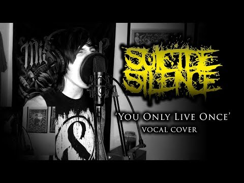 Suicide Silence - You Only Live Once (vocal cover)