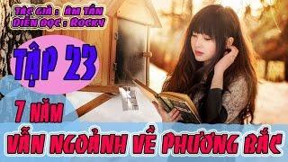 Truyện Ngôn Tình Audio - Bẩy Năm Vẫn Ngoảnh Về Phương Bắc - Tập 23 - Âm Tần