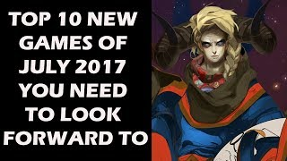 Top 10 NEW Games of July 2017 You Need To Look Forward To