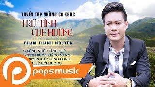 Album Tuyển Tập Những Ca Khúc Trữ Tình Quê Hương   Phạm Thành Nguyên