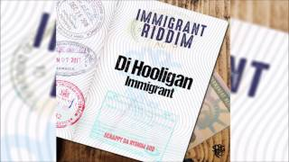 Download Di Hooligan - Immigrant (Immigrant Riddim) Dancehall 2017 MP3 song and Music Video
