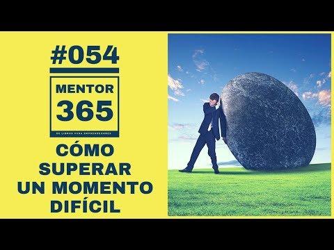 Cómo superar un momento difícil - #054 - MENTOR365