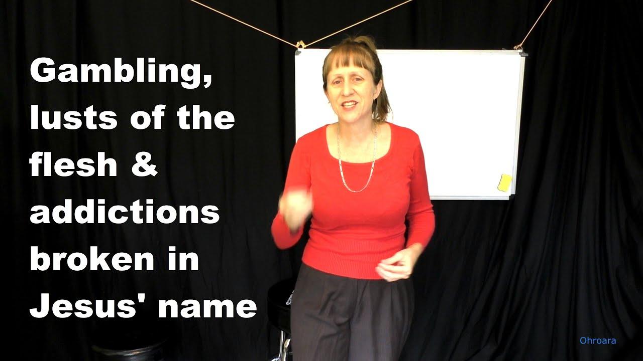 Gambling, Lusts of the Flesh, Addictions...Broken in Jesus' Name