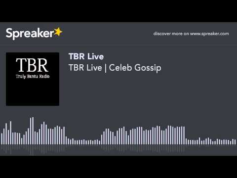 TBR Live | Celeb Gossip (part 2 of 3, made with Spreaker)