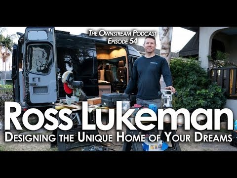 Designing the Unique Home of Your Dreams With Ross Lukeman - Ownstream Podcast 54