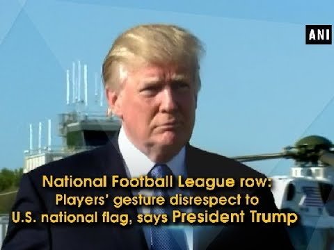 NFL row: Players' gesture disrespect to U.S. national flag, says President Trump
