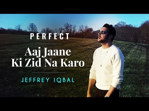 Ed Sheeran - Perfect | Aaj Jaane Ki Zid Na Karo | Jeffrey Iqbal Mashup Cover