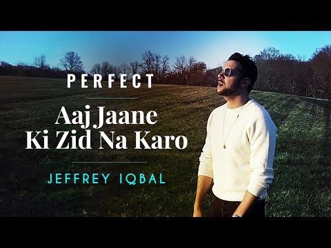 Ed Sheeran - Perfect | Aaj Jaane Ki Zid Na...