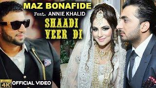 MAZ BONAFIDE   Shaadi Veer Di   WEDDING SONG  ft. ANNIE KHALID   4K