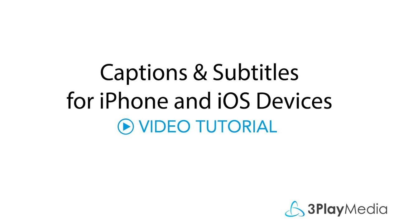 Captions and subtitles for iPhone and iOS devices – 3Play Media
