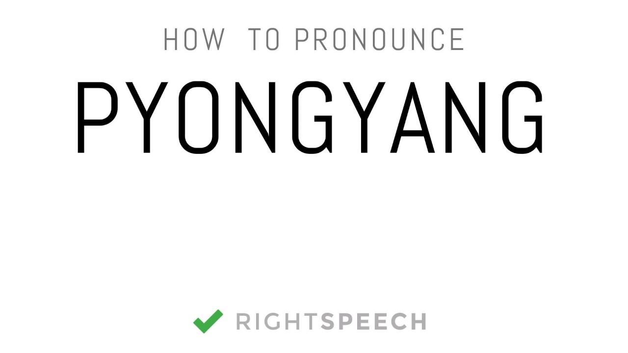 Pyongyang - How to pronounce Pyongyang