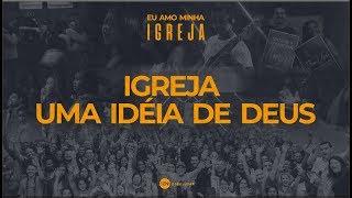 Igreja - Uma Ideia de Deus - Pr. Aldo   04/08