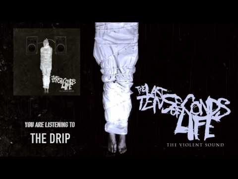 The Last Ten Seconds Of Life - The Drip