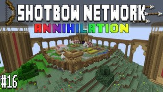 The ShotBow Network - Ep16 -  Annihilation ! ! !