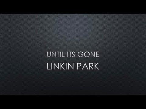 Linkin Park - Until It's Gone (Lyrics)