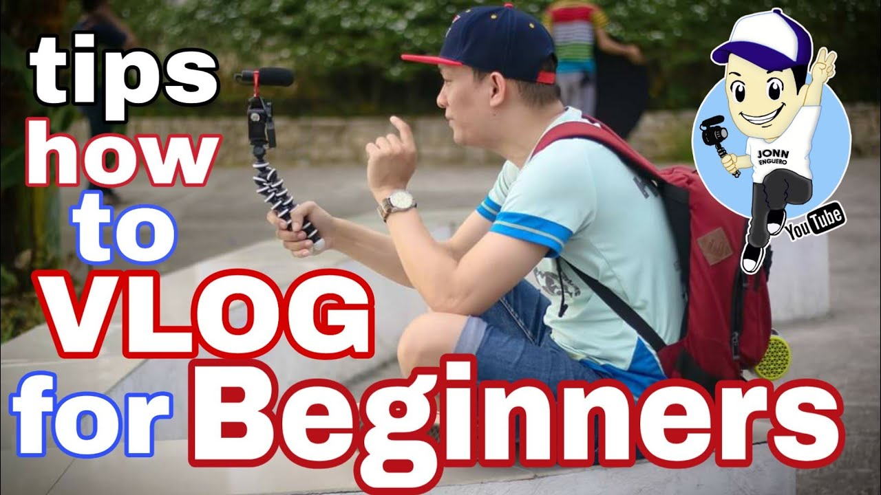 TIPS ON HOW TO VLOG FOR BEGINNERS