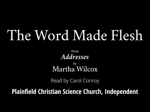 The Word Made Flesh, from Addresses by Martha Wilcox
