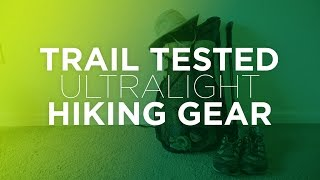 Trail Tested Ultralight Thru Hike Gear