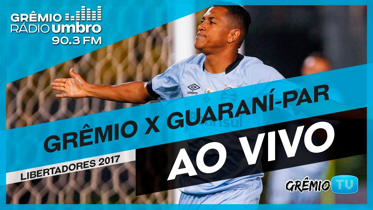 AO VIVO Grêmio x Guaraní-PAR (Libertadores 2017) l ...