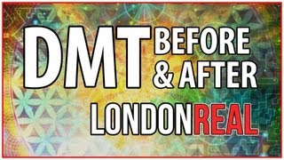DMT - Dimethyltryptamine - Before & After - FULL EPISODE | London Real