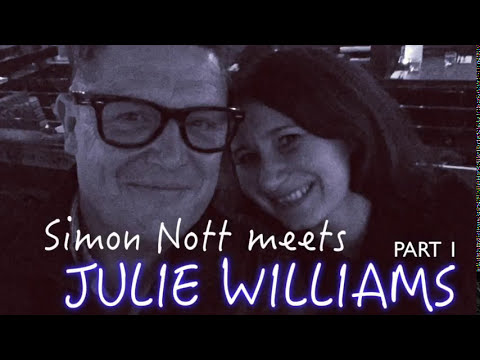 Simon Nott meets Julie Williams PART 1