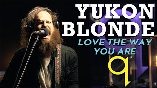 Yukon Blonde - Love The Way You Are (LIVE)