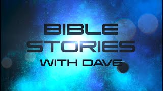 Bible Stories with Dave - Episode 9 - Micah 6:8