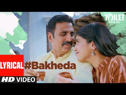 Bakheda Video Song With Lyrics || Toilet- Ek Prem Katha | Akshay Kumar, Bhumi | Sukhwinder ,Sunidhi