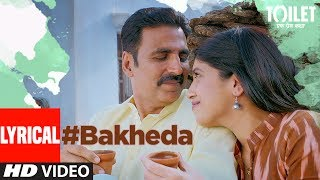 Bakheda Video Song With Lyrics || Toilet- Ek Prem Katha | Akshay Kumar, Bhumi | Sukhwinder ,Sunidhi