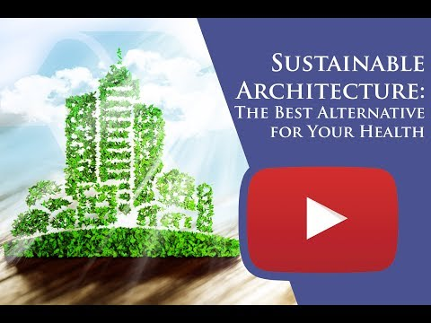 Sustainable Architecture: The Best Alternative for Your Health