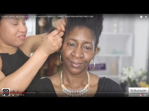 CLIENT ROYAL WEDDING SOFT GLAM HAIR AND MAKEUP TRANSFORMATION/MYFIRSTWIG.COM